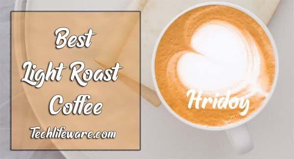 9 Best Light Roast Coffee Beans  in 2019 – Updates