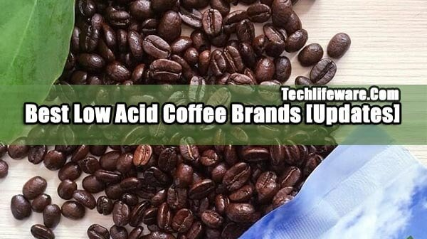 21 Best Low Acid Coffee Brands in 2020