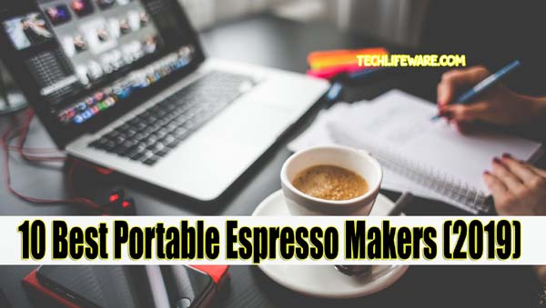 10 Best Portable Espresso Makers [2019 Complete Reviews & Buying Guide]