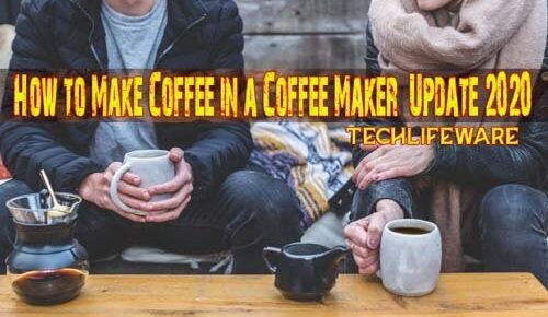 How to Make Coffee in a Coffee Maker (Update 2020)