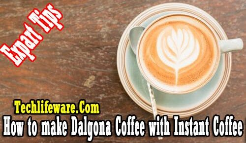How to make Dalgona Coffee with Instant Coffee [Expart Tips]